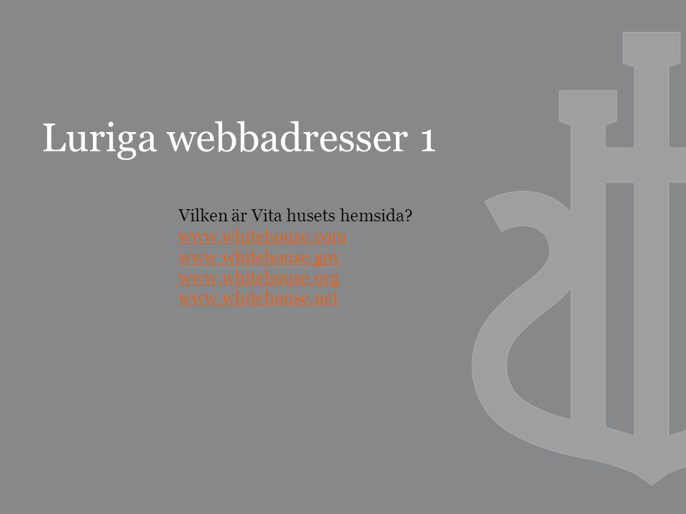 Luriga webbadresser 1 Vilken är Vita husets hemsida.