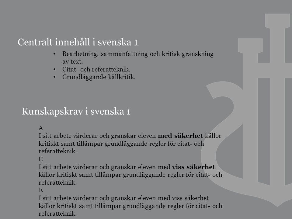 Centralt innehåll i svenska 1 Bearbetning, sammanfattning och kritisk granskning av text.