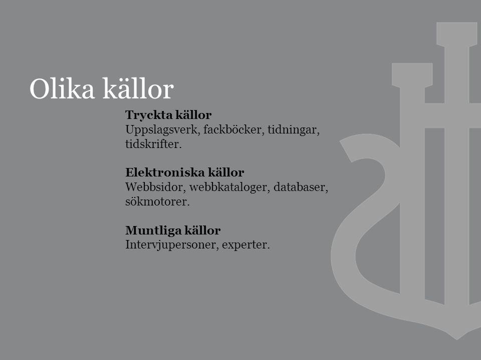Olika källor Tryckta källor Uppslagsverk, fackböcker, tidningar, tidskrifter.