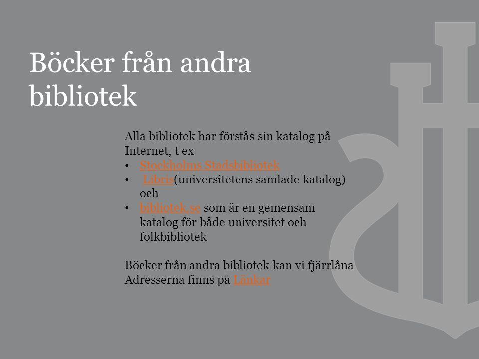 Böcker från andra bibliotek Alla bibliotek har förstås sin katalog på Internet, t ex Stockholms Stadsbibliotek Libris(universitetens samlade katalog) ochLibris bibliotek.se som är en gemensam katalog för både universitet och folkbibliotek bibliotek.se Böcker från andra bibliotek kan vi fjärrlåna Adresserna finns på LänkarLänkar