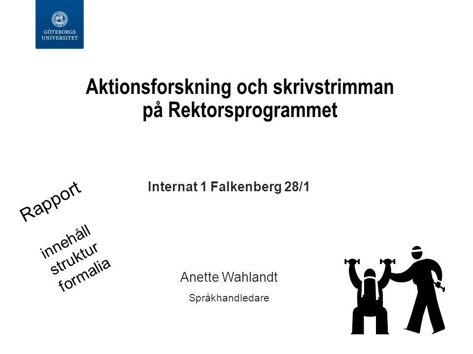 Aktionsforskning och skrivstrimman på Rektorsprogrammet Internat 1 Falkenberg 28/1 Anette Wahlandt Språkhandledare Rapport innehåll struktur formalia