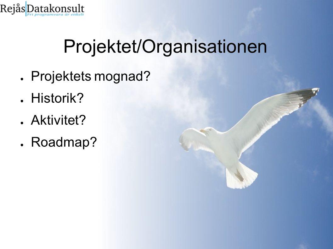 Projektet/Organisationen ● Projektets mognad? ● Historik? ● Aktivitet? ● Roadmap?