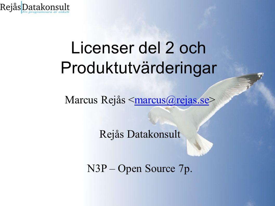 Licenser del 2 och Produktutvärderingar Marcus Rejås marcus@rejas.se Rejås Datakonsult N3P – Open Source 7p.