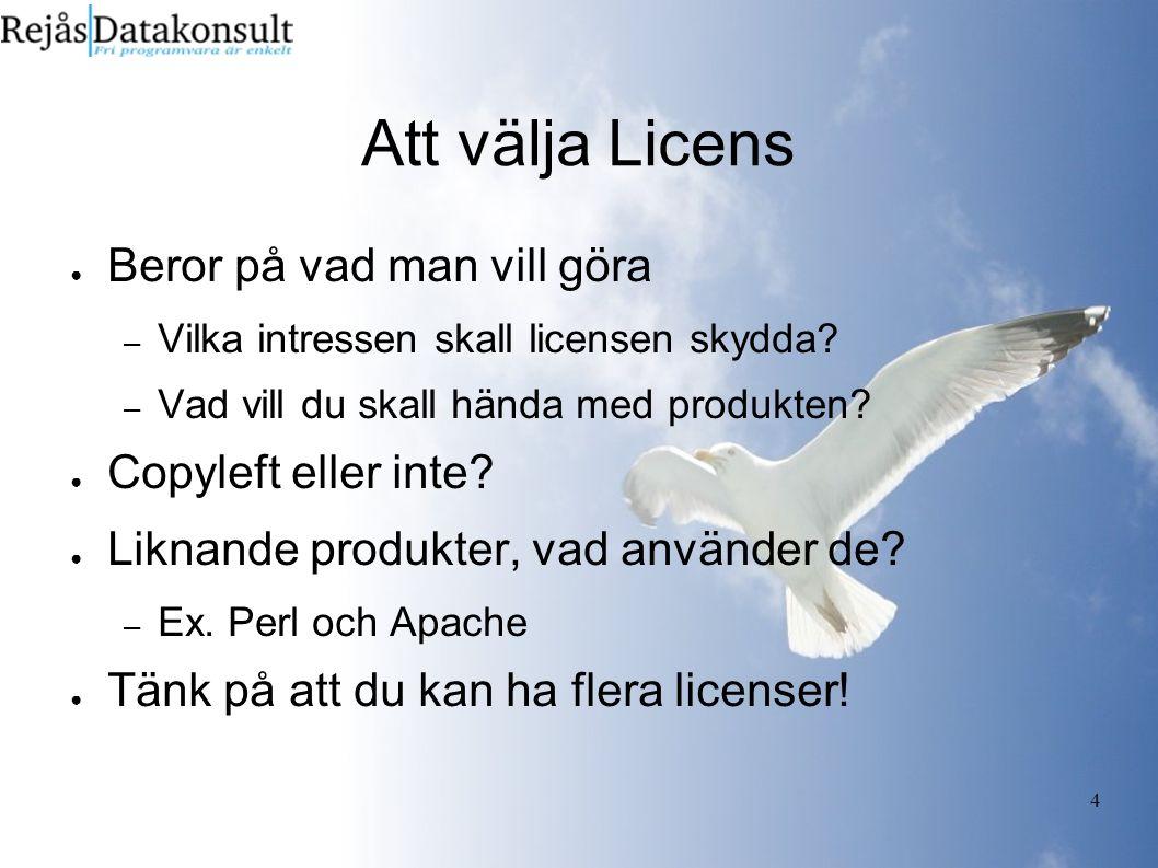 4 Att välja Licens ● Beror på vad man vill göra – Vilka intressen skall licensen skydda.