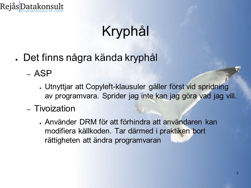 5 Kryphål ● Det finns några kända kryphål – ASP ● Utnyttjar att Copyleft-klausuler gäller först vid spridning av programvara.