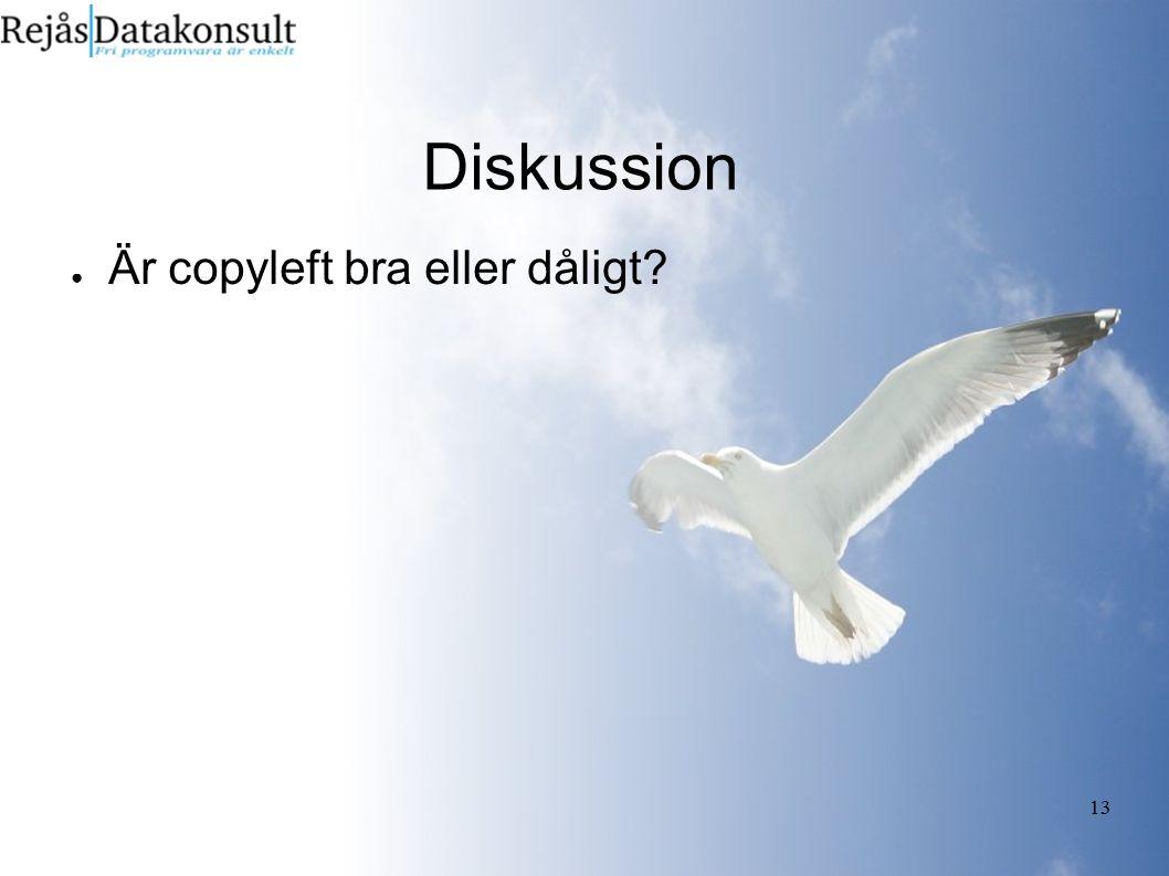 13 Diskussion ● Är copyleft bra eller dåligt?