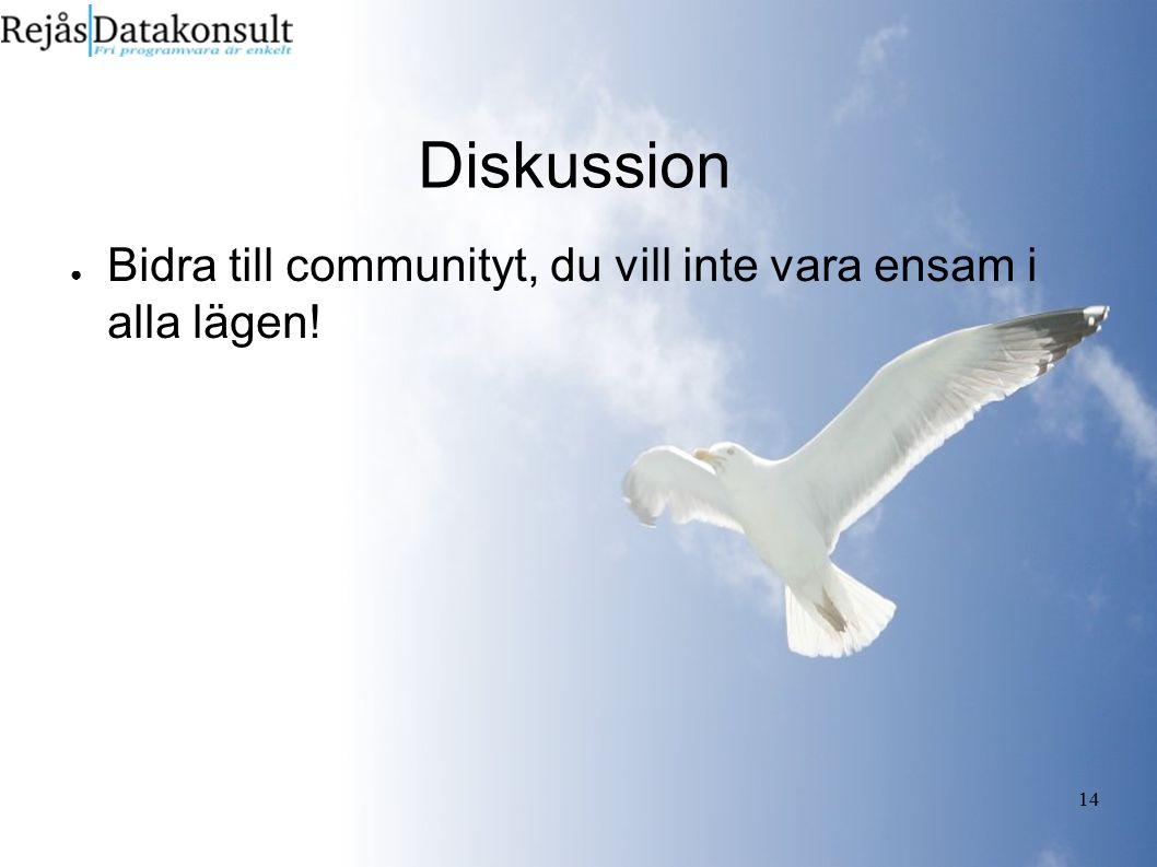 14 Diskussion ● Bidra till communityt, du vill inte vara ensam i alla lägen!