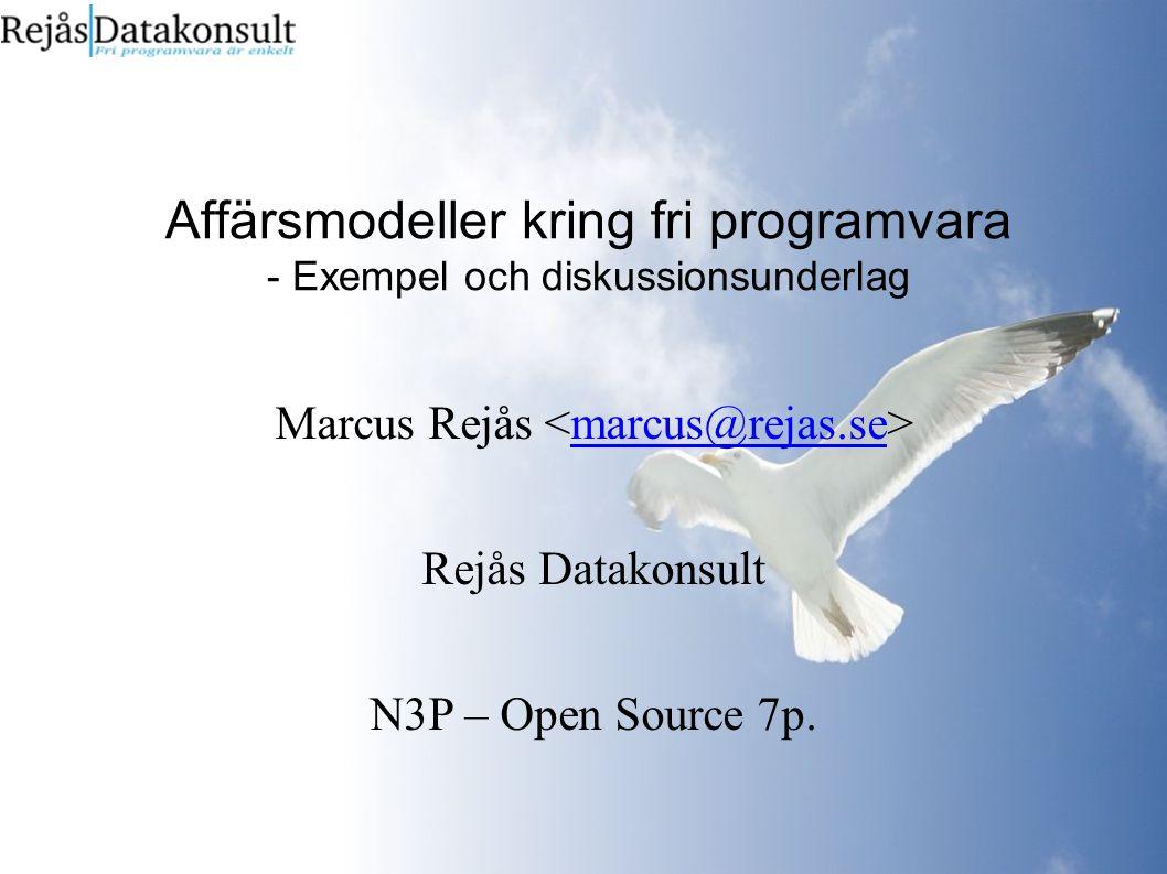Affärsmodeller kring fri programvara - Exempel och diskussionsunderlag Marcus Rejås marcus@rejas.se Rejås Datakonsult N3P – Open Source 7p.
