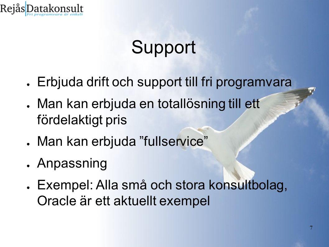 7 Support ● Erbjuda drift och support till fri programvara ● Man kan erbjuda en totallösning till ett fördelaktigt pris ● Man kan erbjuda fullservice ● Anpassning ● Exempel: Alla små och stora konsultbolag, Oracle är ett aktuellt exempel