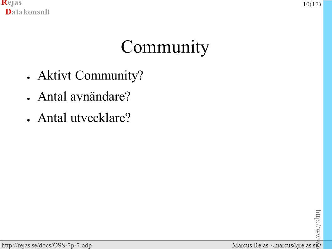 Rejås 10 (17) http://www.rejas.se – Fri programvara är enkelt http://rejas.se/docs/OSS-7p-7.odp Datakonsult Marcus Rejås Community ● Aktivt Community?