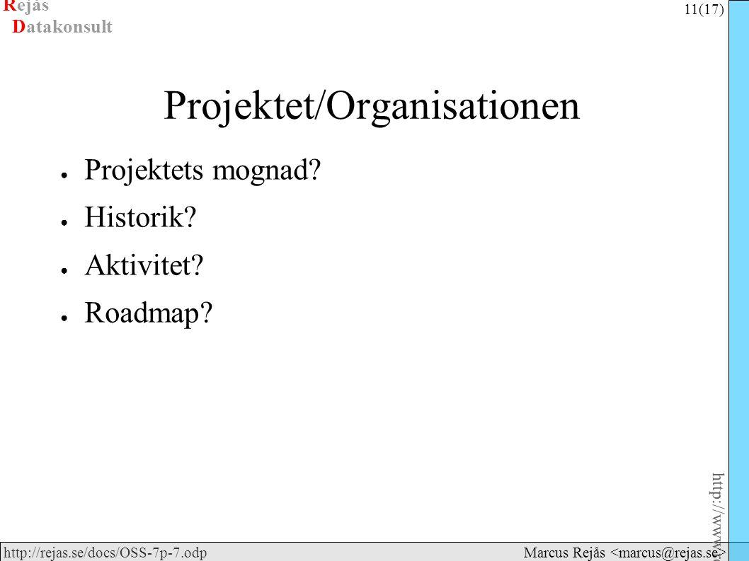 Rejås 11 (17) http://www.rejas.se – Fri programvara är enkelt http://rejas.se/docs/OSS-7p-7.odp Datakonsult Marcus Rejås Projektet/Organisationen ● Pr