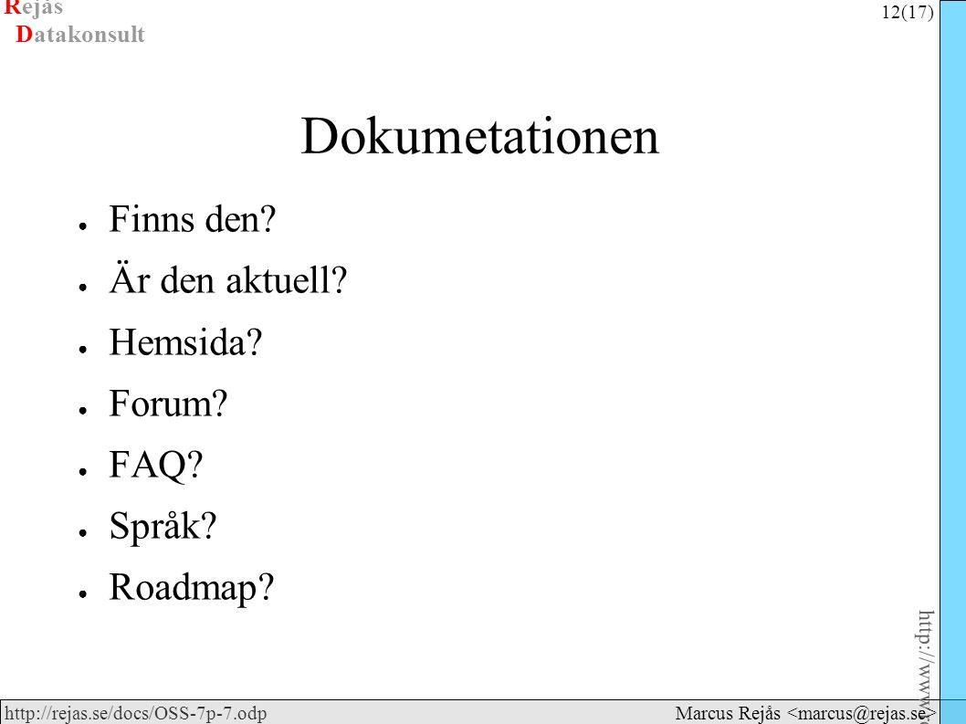 Rejås 12 (17) http://www.rejas.se – Fri programvara är enkelt http://rejas.se/docs/OSS-7p-7.odp Datakonsult Marcus Rejås Dokumetationen ● Finns den? ●