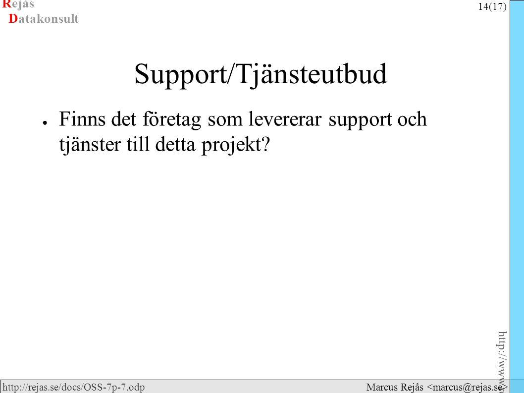 Rejås 14 (17) http://www.rejas.se – Fri programvara är enkelt http://rejas.se/docs/OSS-7p-7.odp Datakonsult Marcus Rejås Support/Tjänsteutbud ● Finns