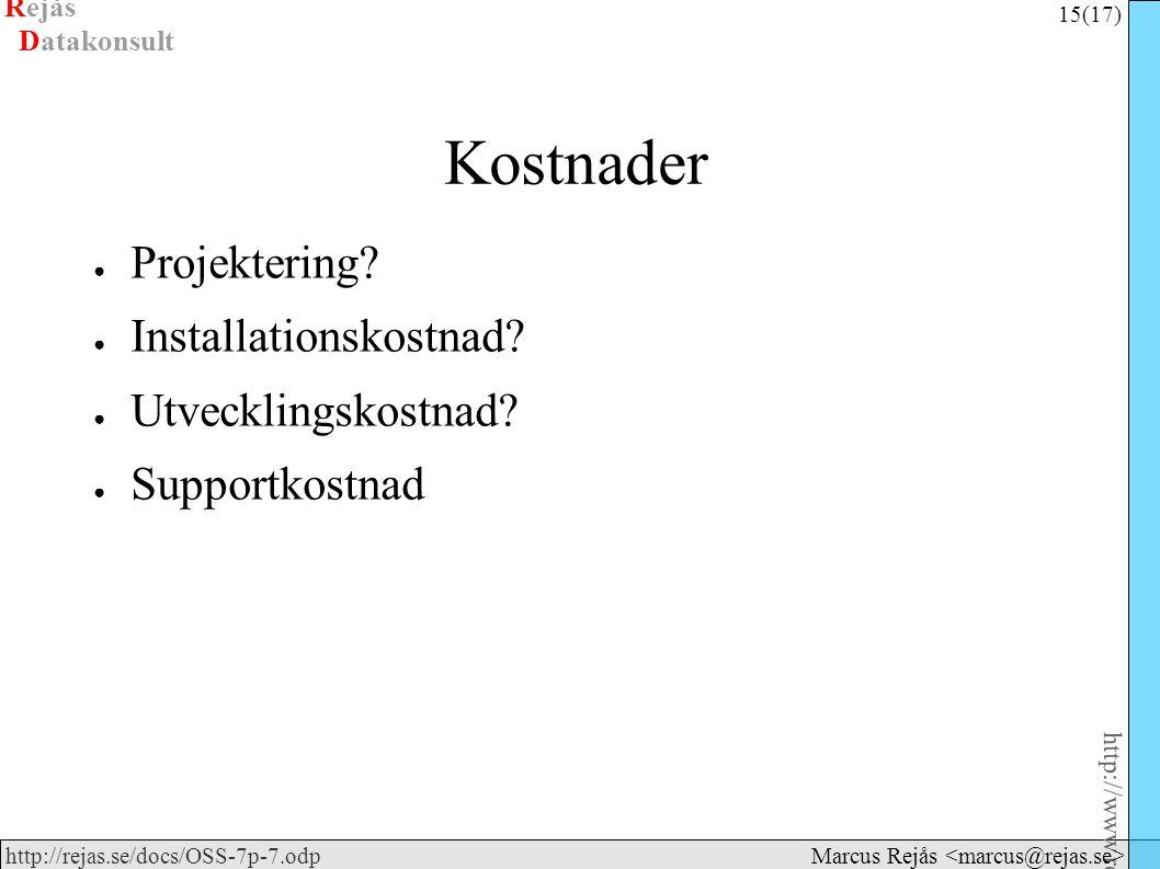 Rejås 15 (17) http://www.rejas.se – Fri programvara är enkelt http://rejas.se/docs/OSS-7p-7.odp Datakonsult Marcus Rejås Kostnader ● Projektering? ● I