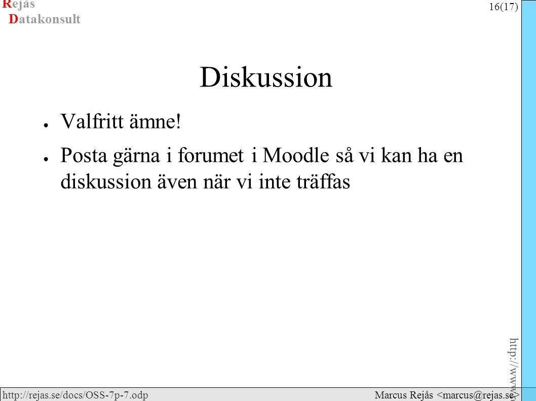 Rejås 16 (17) http://www.rejas.se – Fri programvara är enkelt http://rejas.se/docs/OSS-7p-7.odp Datakonsult Marcus Rejås Diskussion ● Valfritt ämne! ●