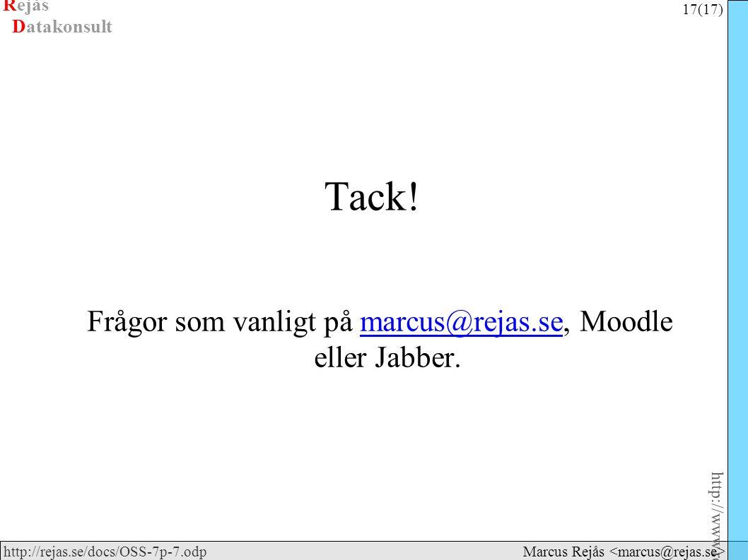 Rejås 17 (17) http://www.rejas.se – Fri programvara är enkelt http://rejas.se/docs/OSS-7p-7.odp Datakonsult Marcus Rejås Tack! Frågor som vanligt på m
