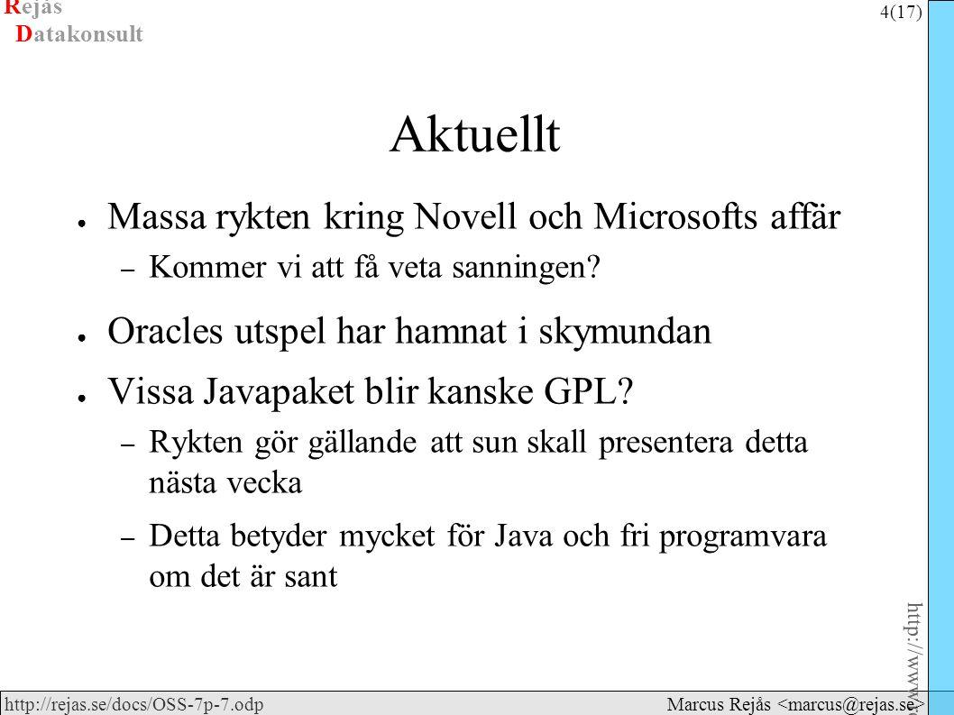 Rejås 4 (17) http://www.rejas.se – Fri programvara är enkelt http://rejas.se/docs/OSS-7p-7.odp Datakonsult Marcus Rejås Aktuellt ● Massa rykten kring