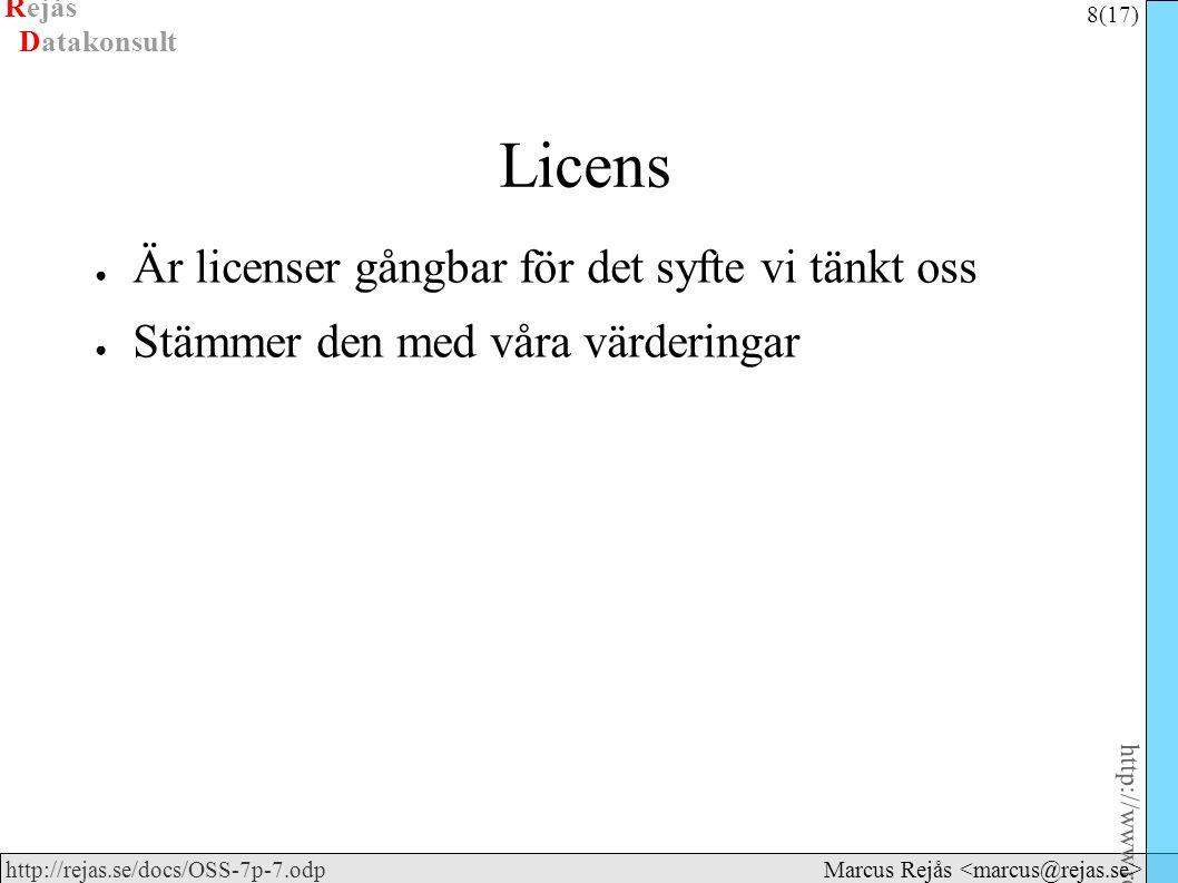 Rejås 8 (17) http://www.rejas.se – Fri programvara är enkelt http://rejas.se/docs/OSS-7p-7.odp Datakonsult Marcus Rejås Licens ● Är licenser gångbar f