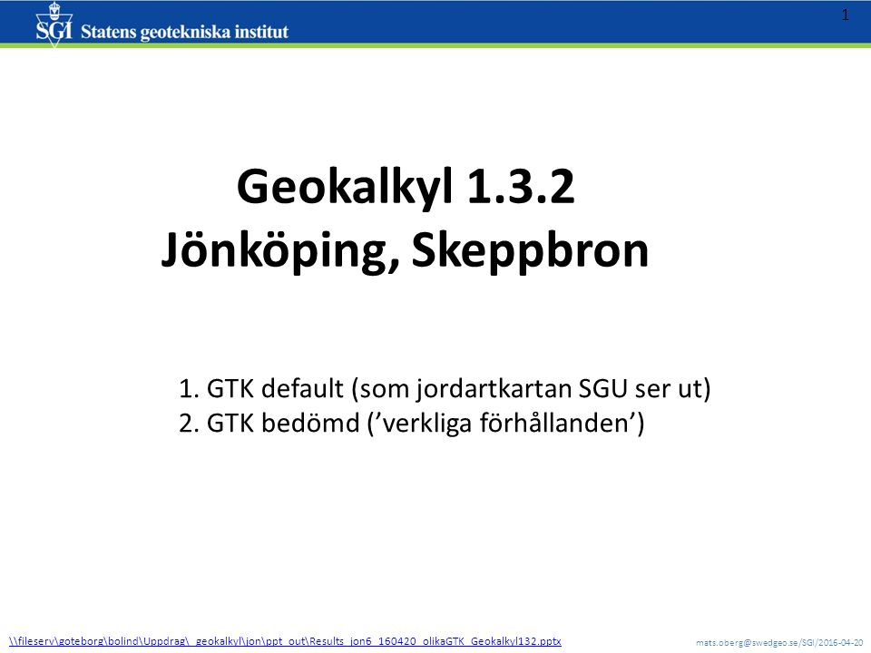 mats.oberg@swedgeo.se/SGI/2016-04-20 1 Geokalkyl 1.3.2 Jönköping, Skeppbron 1.