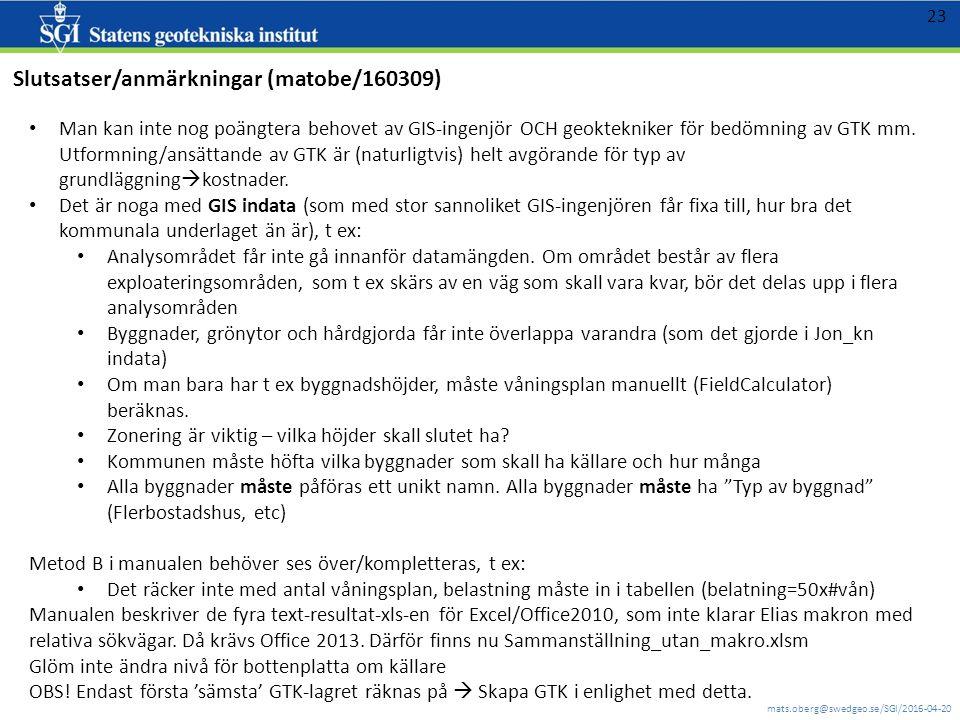 mats.oberg@swedgeo.se/SGI/2016-04-20 23 Slutsatser/anmärkningar (matobe/160309) Man kan inte nog poängtera behovet av GIS-ingenjör OCH geoktekniker för bedömning av GTK mm.