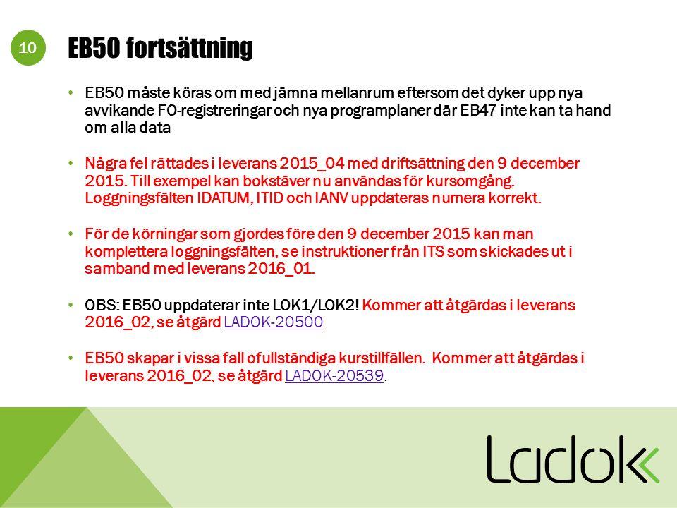 10 EB50 fortsättning EB50 måste köras om med jämna mellanrum eftersom det dyker upp nya avvikande FO-registreringar och nya programplaner där EB47 inte kan ta hand om alla data Några fel rättades i leverans 2015_04 med driftsättning den 9 december 2015.
