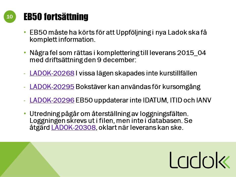 10 EB50 fortsättning EB50 måste ha körts för att Uppföljning i nya Ladok ska få komplett information.