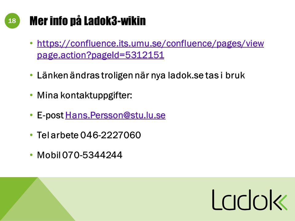 18 Mer info på Ladok3-wikin https://confluence.its.umu.se/confluence/pages/view page.action?pageId=5312151 https://confluence.its.umu.se/confluence/pa
