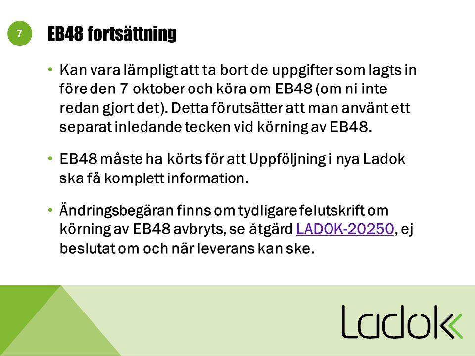 7 EB48 fortsättning Kan vara lämpligt att ta bort de uppgifter som lagts in före den 7 oktober och köra om EB48 (om ni inte redan gjort det).
