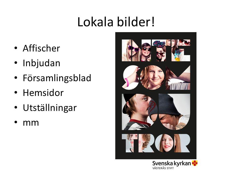 Lokala bilder! Affischer Inbjudan Församlingsblad Hemsidor Utställningar mm