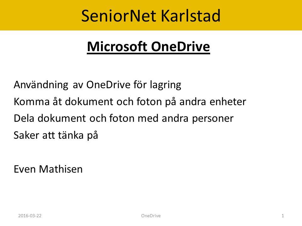 SeniorNet Karlstad Microsoft OneDrive Användning av OneDrive för lagring Komma åt dokument och foton på andra enheter Dela dokument och foton med andra personer Saker att tänka på Even Mathisen 2016-03-22OneDrive1
