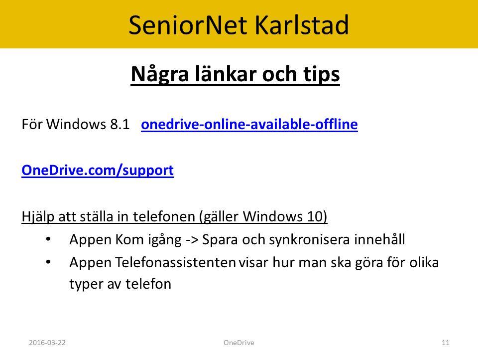 SeniorNet Karlstad Några länkar och tips För Windows 8.1onedrive-online-available-offlineonedrive-online-available-offline OneDrive.com/support Hjälp att ställa in telefonen (gäller Windows 10) Appen Kom igång -> Spara och synkronisera innehåll Appen Telefonassistenten visar hur man ska göra för olika typer av telefon 2016-03-22OneDrive11