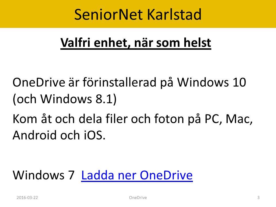 SeniorNet Karlstad Valfri enhet, när som helst OneDrive är förinstallerad på Windows 10 (och Windows 8.1) Kom åt och dela filer och foton på PC, Mac, Android och iOS.