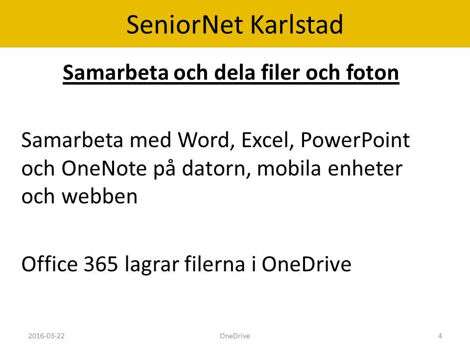 SeniorNet Karlstad Samarbeta och dela filer och foton Samarbeta med Word, Excel, PowerPoint och OneNote på datorn, mobila enheter och webben Office 365 lagrar filerna i OneDrive 2016-03-22OneDrive4