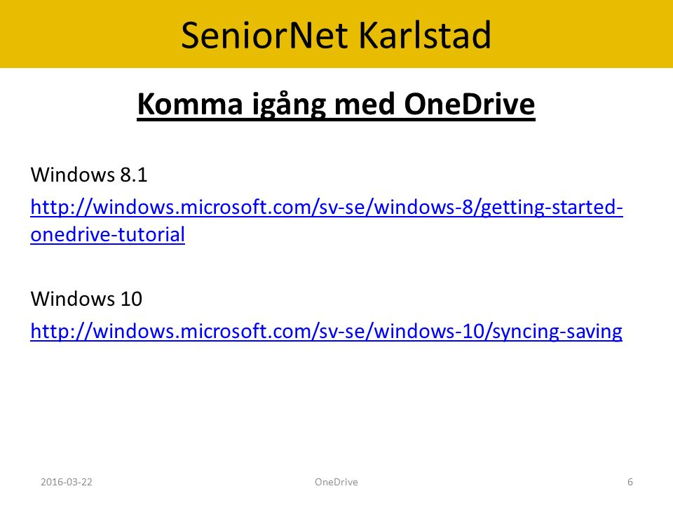 SeniorNet Karlstad Komma igång med OneDrive Windows 8.1 http://windows.microsoft.com/sv-se/windows-8/getting-started- onedrive-tutorial Windows 10 http://windows.microsoft.com/sv-se/windows-10/syncing-saving 2016-03-22OneDrive6