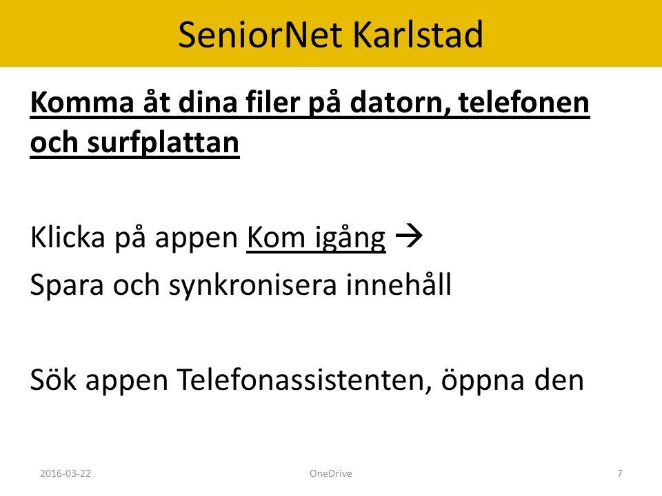 SeniorNet Karlstad Komma åt dina filer på datorn, telefonen och surfplattan Klicka på appen Kom igång  Spara och synkronisera innehåll Sök appen Telefonassistenten, öppna den 2016-03-22OneDrive7