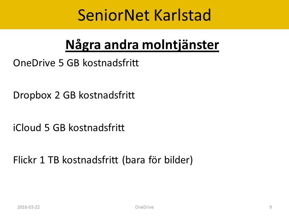 SeniorNet Karlstad Några andra molntjänster OneDrive 5 GB kostnadsfritt Dropbox 2 GB kostnadsfritt iCloud 5 GB kostnadsfritt Flickr 1 TB kostnadsfritt (bara för bilder) 2016-03-22OneDrive9