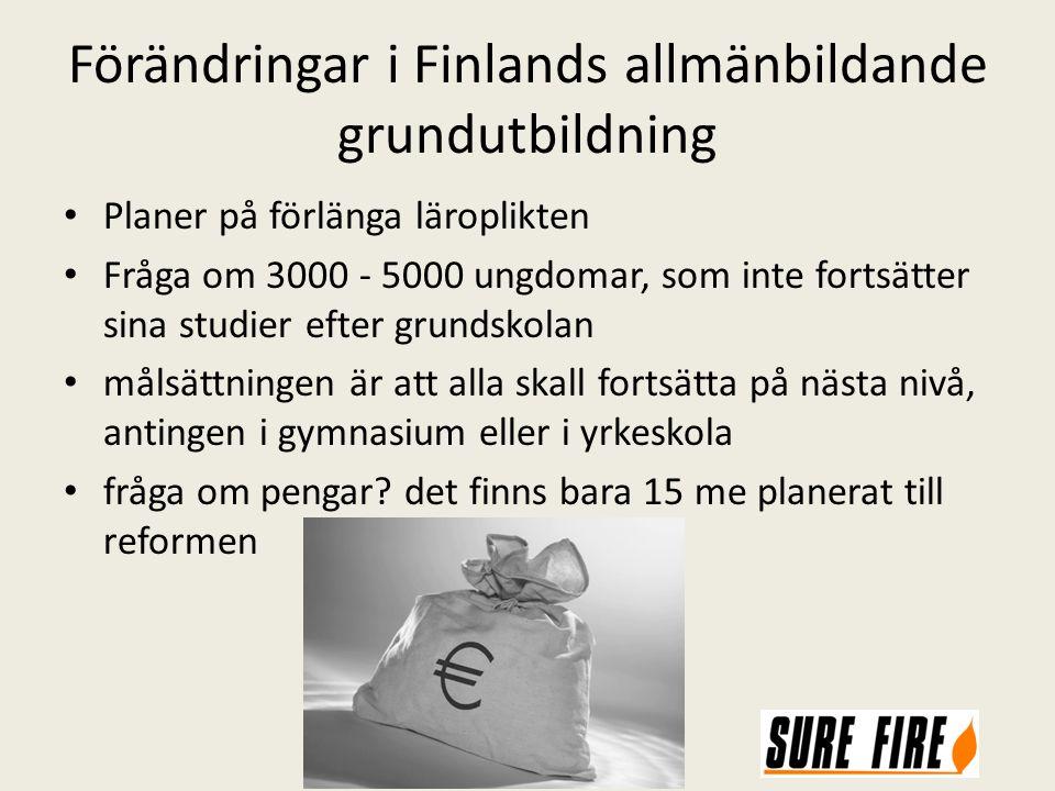 Förändringar i Finlands allmänbildande grundutbildning Planer på förlänga läroplikten Fråga om 3000 - 5000 ungdomar, som inte fortsätter sina studier