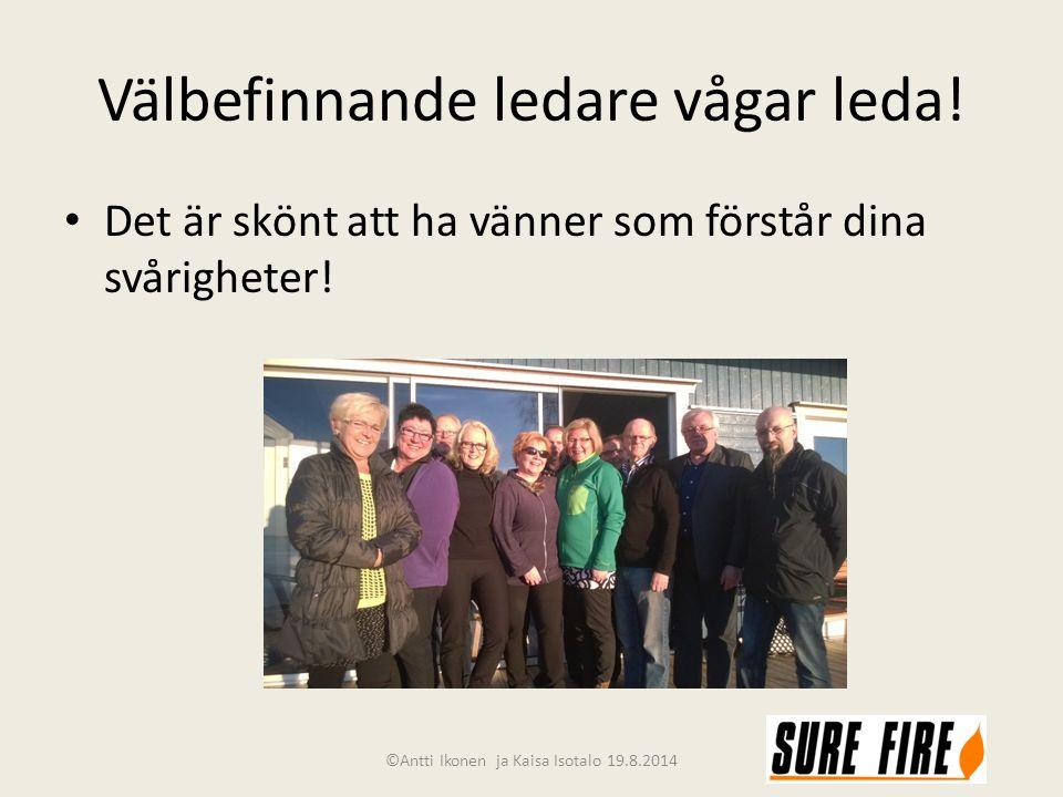 Välbefinnande ledare vågar leda! Det är skönt att ha vänner som förstår dina svårigheter! ©Antti Ikonen ja Kaisa Isotalo 19.8.2014