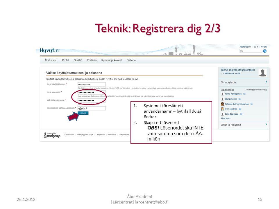 15 Teknik: Registrera dig 2/3 1.Systemet föreslår ett användarnamn – byt ifall du så önskar 2.Skapa ett lösenord OBS.
