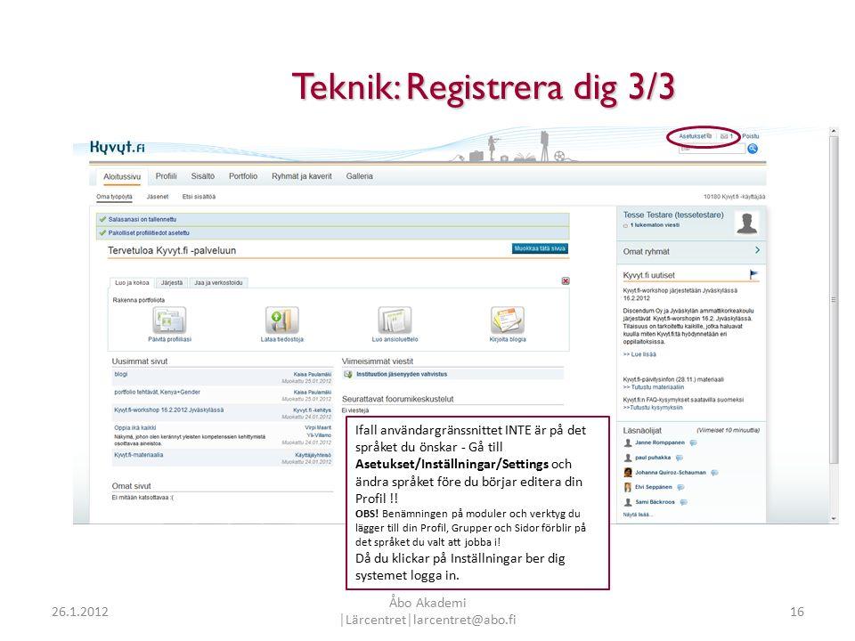 16 Teknik: Registrera dig 3/3 Ifall användargränssnittet INTE är på det språket du önskar - Gå till Asetukset/Inställningar/Settings och ändra språket före du börjar editera din Profil !.