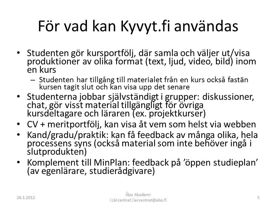 Komma igång Skapa användarnamn (www.abo.fi/personal/kyvytfi > logga in på ÅA-webben)www.abo.fi/personal/kyvytfi Logga in på kyvyt.fikyvyt.fi – Settings (välj språk) – Skapa Profil (det enda som alltid synligt för alla som är inloggade i Kyvyt.fi) – Editera Startsida > Arbetsbord Be dina deltagare skapa ett användarnamn och sedan logga in (så att du kan inbjuda dem till grupper/dela sidor åt dem och så att de kan bjuda in varandra till grupper) 626.1.2012 Åbo Akademi │Lärcentret│larcentret@abo.fi