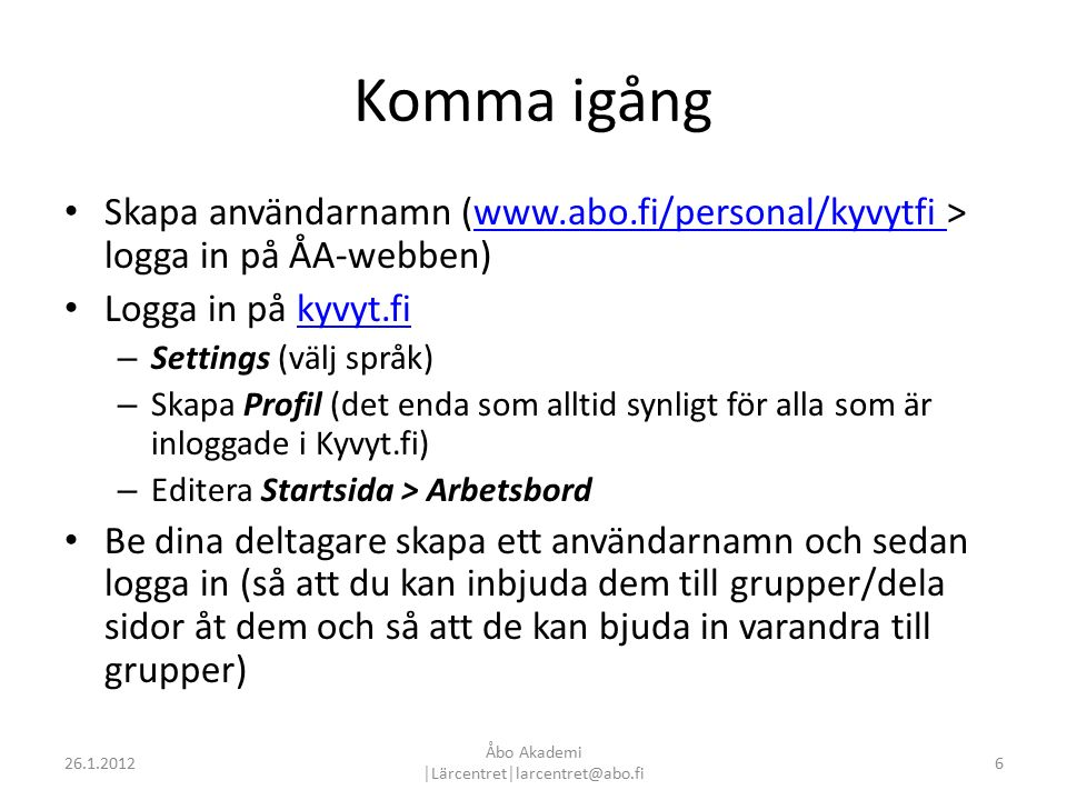 Startsidan, Profil, Portfolio, Gruppers sidor: ikoner på editeringsvy – drag & drop 726.1.2012 Åbo Akademi │Lärcentret│larcentret@abo.fi