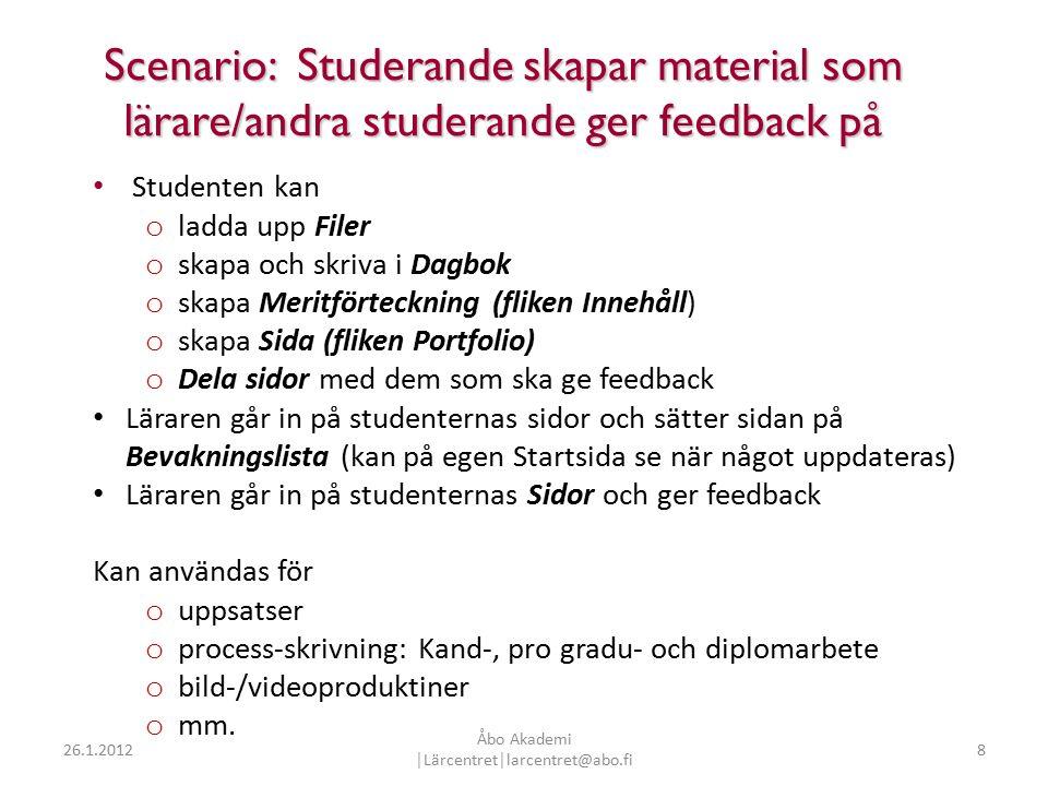 8 Scenario: Studerande skapar material som lärare/andra studerande ger feedback på Studenten kan o ladda upp Filer o skapa och skriva i Dagbok o skapa Meritförteckning (fliken Innehåll) o skapa Sida (fliken Portfolio) o Dela sidor med dem som ska ge feedback Läraren går in på studenternas sidor och sätter sidan på Bevakningslista (kan på egen Startsida se när något uppdateras) Läraren går in på studenternas Sidor och ger feedback Kan användas för o uppsatser o process-skrivning: Kand-, pro gradu- och diplomarbete o bild-/videoproduktiner o mm.