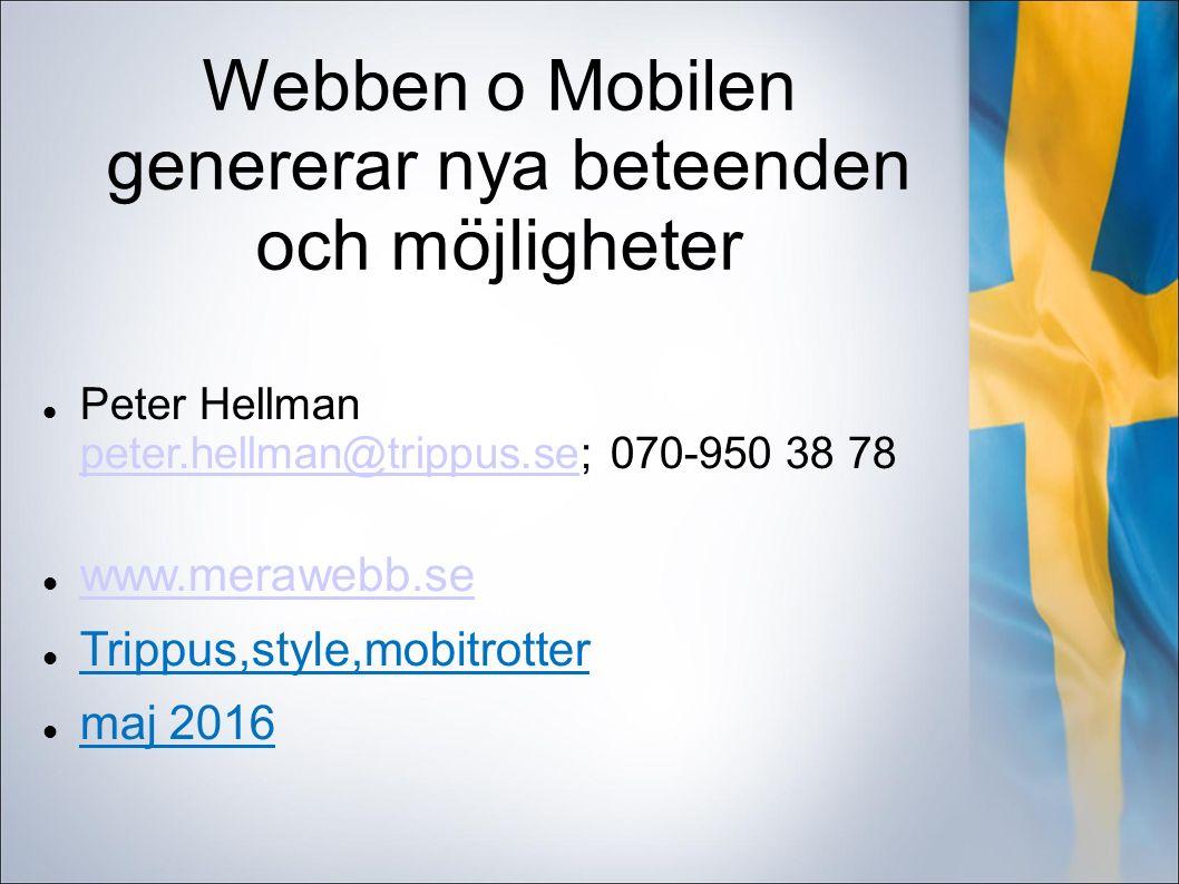 Webben o Mobilen genererar nya beteenden och möjligheter Peter Hellman peter.hellman@trippus.se; 070-950 38 78 peter.hellman@trippus.se www.merawebb.se Trippus,style,mobitrotter maj 2016