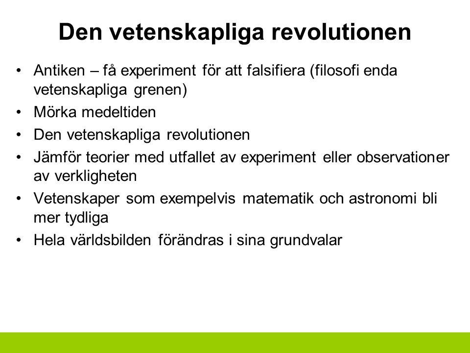 Den vetenskapliga revolutionen Antiken – få experiment för att falsifiera (filosofi enda vetenskapliga grenen) Mörka medeltiden Den vetenskapliga revo