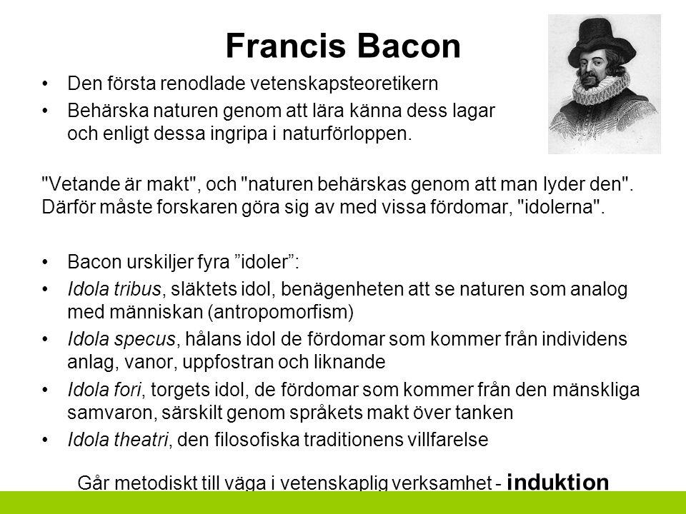 Francis Bacon Den första renodlade vetenskapsteoretikern Behärska naturen genom att lära känna dess lagar och enligt dessa ingripa i naturförloppen.
