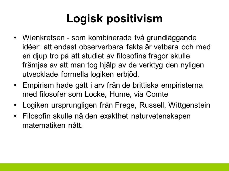 Logisk positivism Wienkretsen - som kombinerade två grundläggande idéer: att endast observerbara fakta är vetbara och med en djup tro på att studiet av filosofins frågor skulle främjas av att man tog hjälp av de verktyg den nyligen utvecklade formella logiken erbjöd.