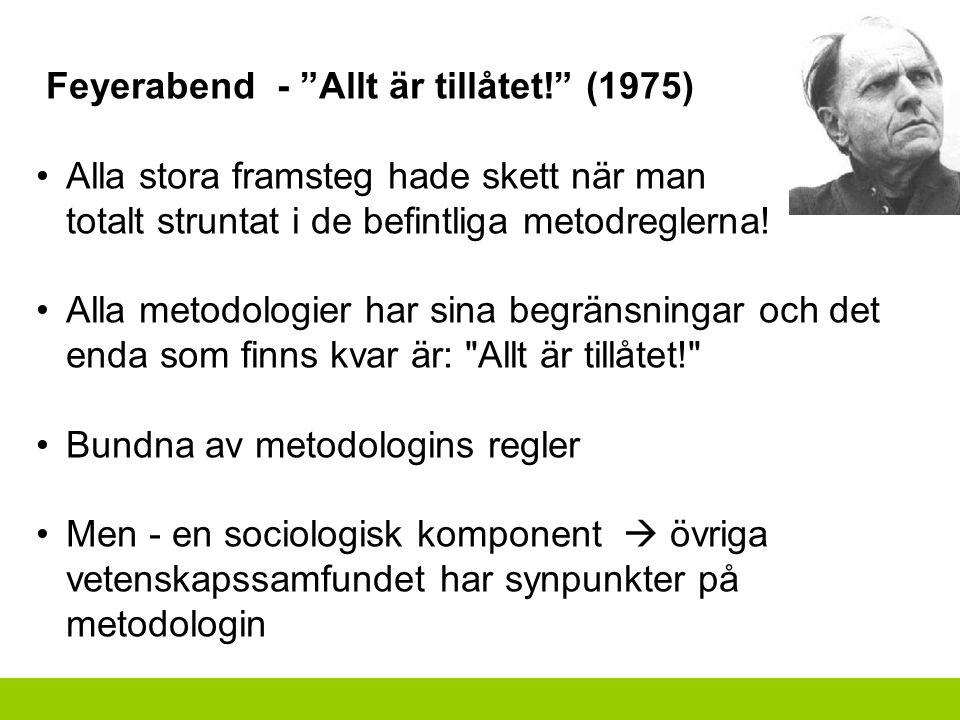 """Feyerabend - """"Allt är tillåtet!"""" (1975) Alla stora framsteg hade skett när man totalt struntat i de befintliga metodreglerna! Alla metodologier har si"""