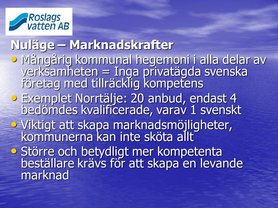 Nuläge – Marknadskrafter Mångårig kommunal hegemoni i alla delar av verksamheten = Inga privatägda svenska företag med tillräcklig kompetens Mångårig