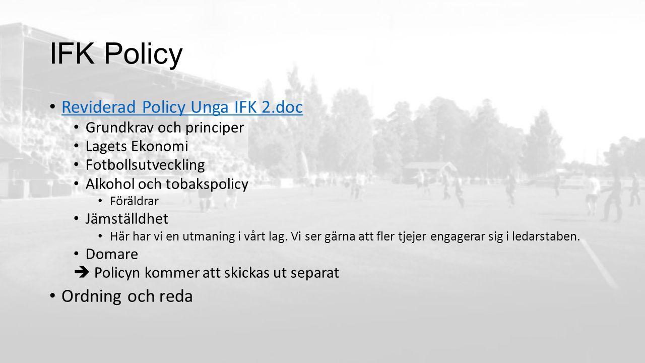 IFK Policy Reviderad Policy Unga IFK 2.doc Grundkrav och principer Lagets Ekonomi Fotbollsutveckling Alkohol och tobakspolicy Föräldrar Jämställdhet Här har vi en utmaning i vårt lag.
